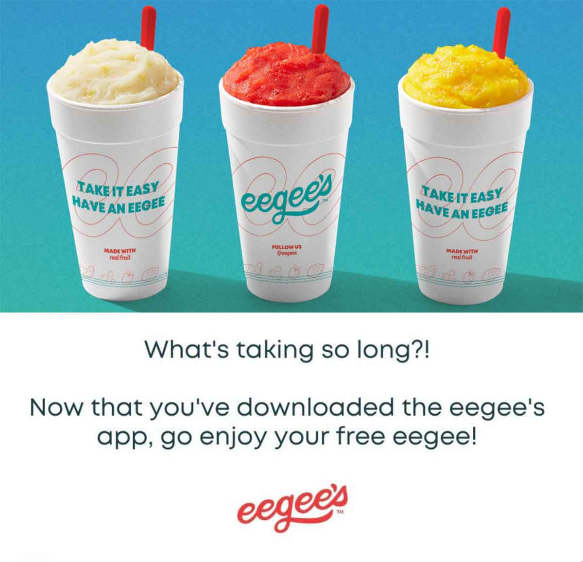 Eegee's what's taking so long?
